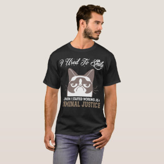 I Used Smile Then Started Working Criminal Justice T-Shirt
