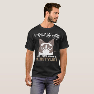 I Used Smile Then Started Working Hairstylist T-Shirt