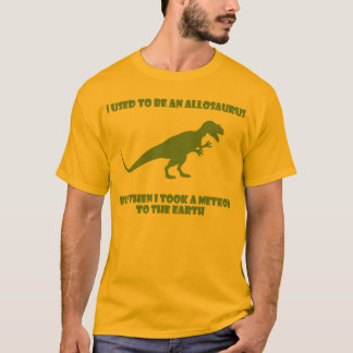 I used to be an Allosaurus, but then... T-Shirt
