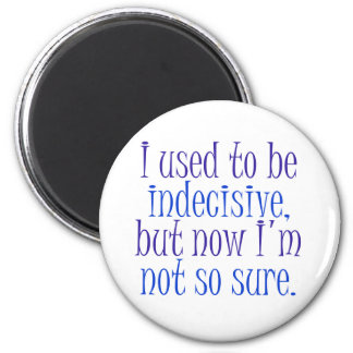 I used to be Indecisive.. 2 Inch Round Magnet