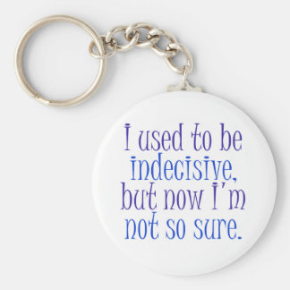 I used to be Indecisive.. Basic Round Button Keychain