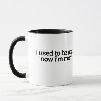 I used to be sexy now i'm mom mug