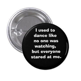I used to dance like no one was watching, but e... 1 inch round button