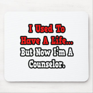 I Used to Have a Life...Counselor Mouse Pad