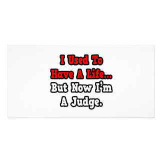 I Used to Have a Life...Judge Photo Card