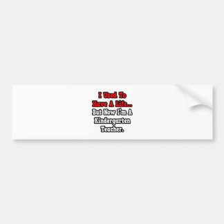 I Used to Have a Life...Kindergarten Teacher Bumper Sticker