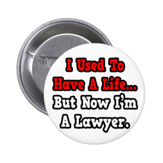 I Used to Have a Life...Lawyer Pinback Buttons