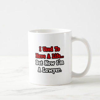 I Used to Have a Life...Lawyer Mugs