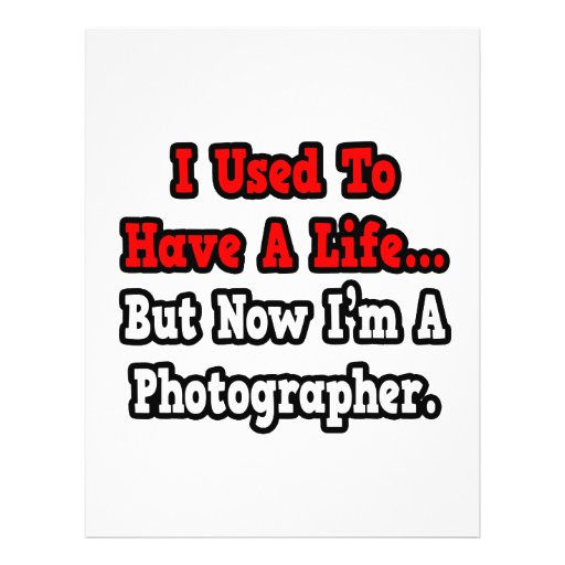 I Used to Have a Life...Photographer Custom Flyer