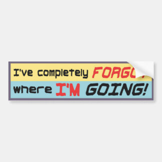 I've completely forgot where I'm going! Bumper Sticker