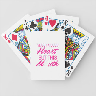 I've got a good heart but this mouth bicycle playing cards