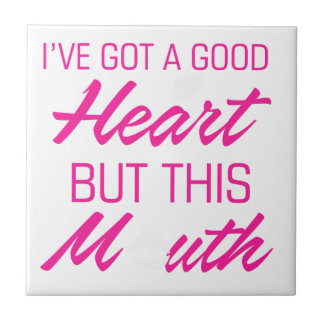 I've got a good heart but this mouth ceramic tile