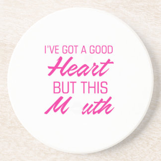 I've got a good heart but this mouth coaster
