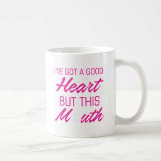 I've got a good heart but this mouth coffee mug