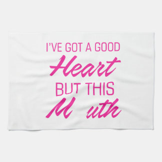 I've got a good heart but this mouth kitchen towel