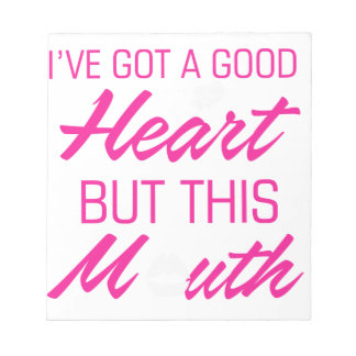 I've got a good heart but this mouth notepad