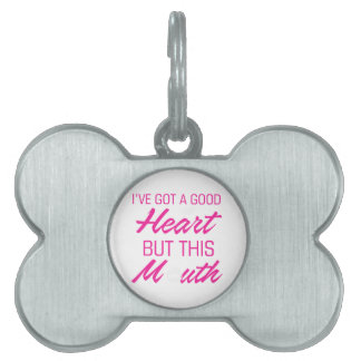 I've got a good heart but this mouth pet name tag