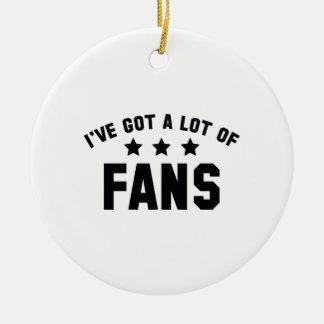I've Got A Lot Of Fans Round Ceramic Ornament