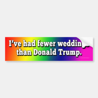 I've Had Fewer Weddings Than Donald Trump Bumper Sticker