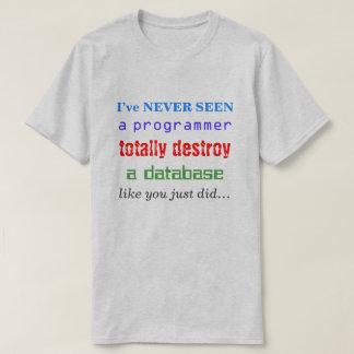 """I've NEVER SEEN a programmer totally destroy..."" T-Shirt"
