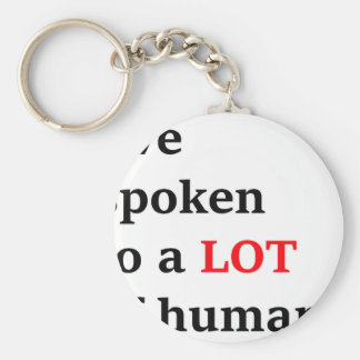 I've spoken to a lot of humans basic round button keychain