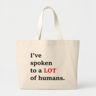 I've spoken to a lot of humans large tote bag
