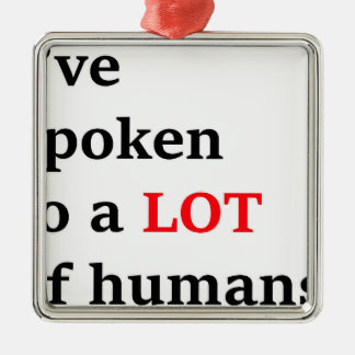 I've spoken to a lot of humans metal ornament