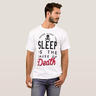 I VENER SLEEP CUZ SLEEP IS THE CAUSE OF DEATH T-Shirt