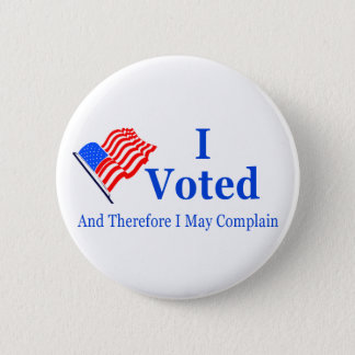 I Voted and Therefore I May Complain (G-rated) 2 Inch Round Button