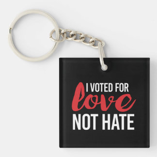 I voted for Love Not Hate - - white - Keychain