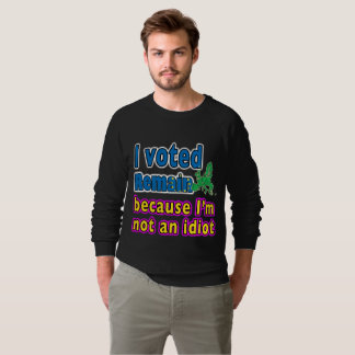 I voted Remain because I'm not an idiot EU Brexit Sweatshirt