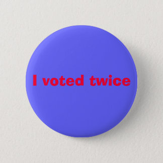 I voted twice 2 inch round button