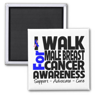I Walk For Male Breast Cancer Awareness Square Magnet