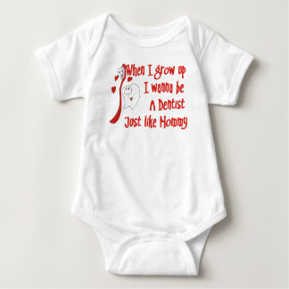 I wanna be a Dentist Just Like Mommy Baby T-Shirt