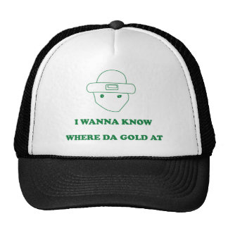 I Wanna Know Where Da Gold At Trucker Hat