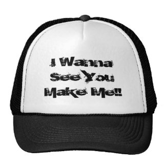 I Wanna See You Make Me!! Trucker Hat