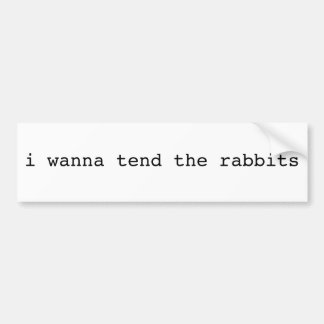 i wanna tend the rabbits bumper sticker