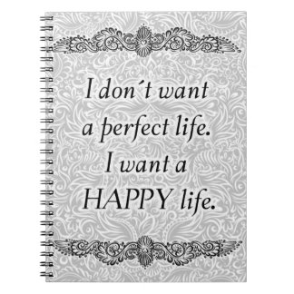 I want a happy life - Positive Quote´s Notebooks