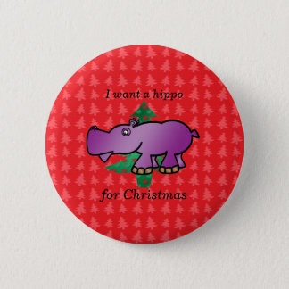 I want a hippo for christmas red christmas trees 2 inch round button