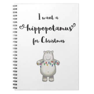 I want a hippopotamus for Christmas Spiral Notebook