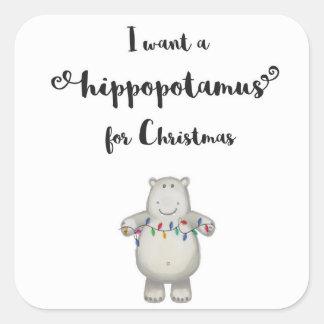 I want a hippopotamus for Christmas Square Sticker