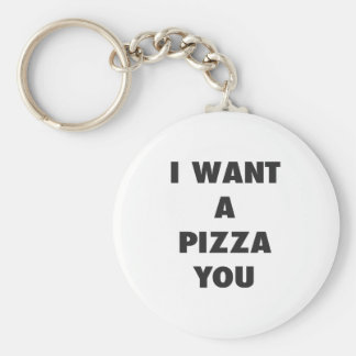 I Want a Pizza You Funny Girls Pun Quote Print Keychain