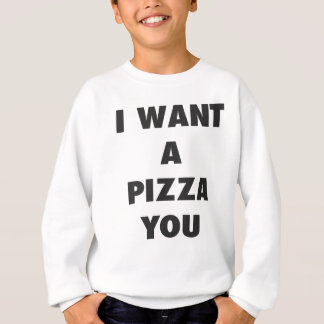 I Want a Pizza You Funny Girls Pun Quote Print Sweatshirt