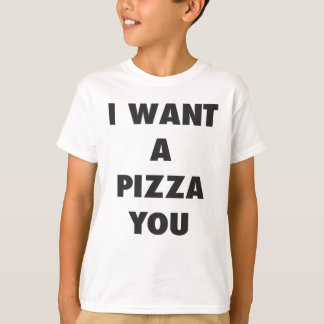 I Want a Pizza You Funny Girls Pun Quote Print T-Shirt