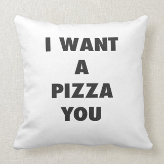 I Want a Pizza You Funny Girls Pun Quote Print Throw Pillow