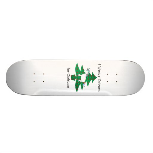 I want a unicorn for Christmas Skateboard Deck
