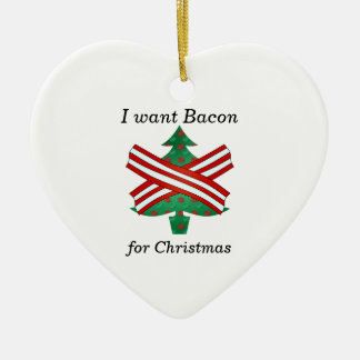 I want bacon for christmas ceramic ornament