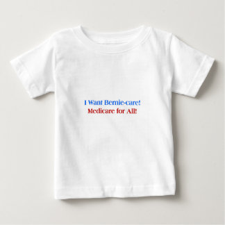 I want Bernie-Care, Medicare for All! Baby T-Shirt
