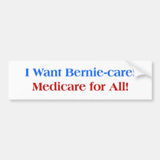 I want Bernie-Care, Medicare for All! Bumper Sticker