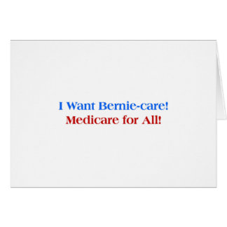 I want Bernie-Care, Medicare for All! Card